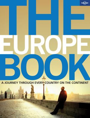 The Europe Book : A Journey Through Every Country on the Continent : 1st Edition - Lonely Planet