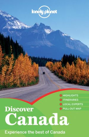 Discover Canada : Lonely Planet Travel Guide : 1st Edition - Lonely Planet