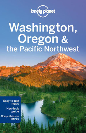 Washington, Oregon and the Pacific Northwest : Lonely Planet Travel Guide : 6th Edition - Lonely Planet