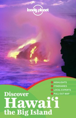 Discover Hawai'i the Big Island : Lonely Planet Travel Guide : 1st Edition - Lonely Planet