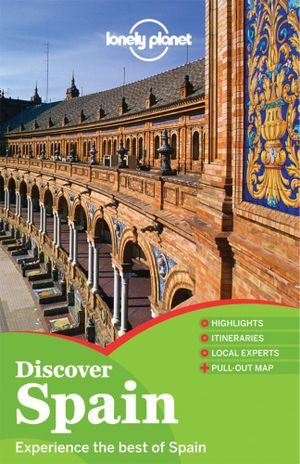 Discover Spain : Lonely Planet Travel Guide : 3rd Edition - Lonely Planet
