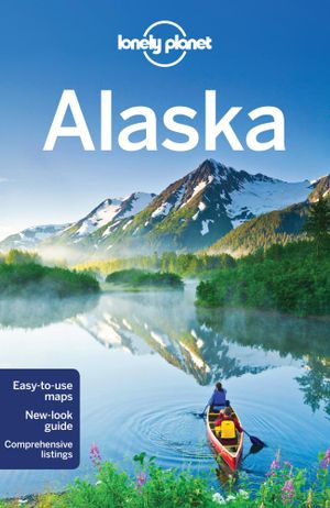 Alaska : Lonely Planet Travel Guide : 11th Edition - Lonely Planet