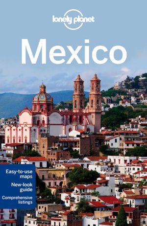 Mexico : Lonely Planet Travel Guide : 14th Edition - Lonely Planet
