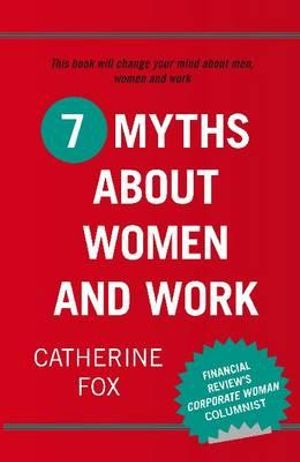 7 Myths About Women and Work - Catherine Fox