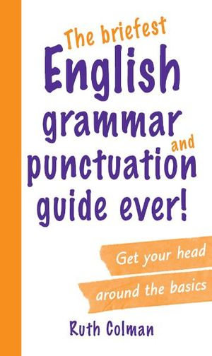 The Briefest English Grammar and Punctuation Guide Ever! - Ruth Coleman