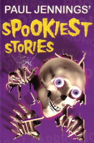 Paul Jenning's Spookiest Stories - Paul Jennings