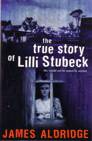 The True Story of Lilli Stubeck - James Aldridge