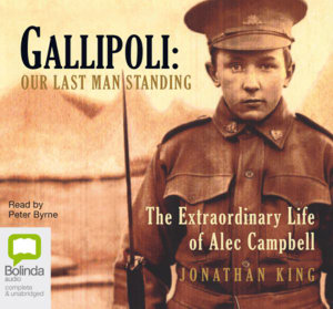 Gallipoli : Our Last Man Standing  : Our last man standing - Jonathon King