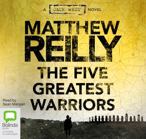 The Five Greatest Warriors: Audio CDs - Matthew Reilly