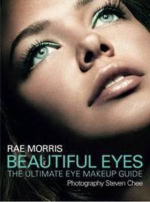 Beautiful Eyes : The Ultimate Eye Makeup Guide :  The Ultimate Eye Makeup Guide - Rae Morris