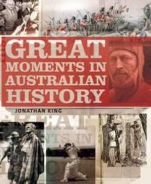 Great Moments in Australian History Jonathan King