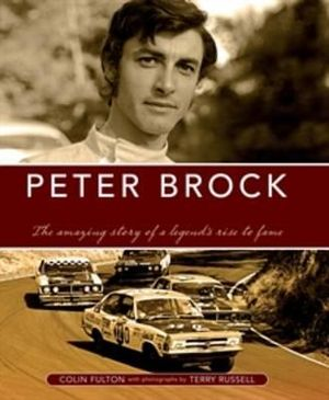 Peter Brock :  Road to Glory: The amazing story of a legend's rise to fame - Terry Russell