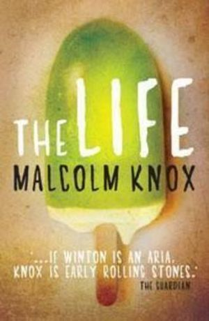 The Life :  A Novel - Malcolm Knox