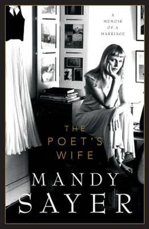 The Poet's Wife : A Memoir of a Marriage - Mandy Sayer