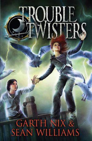 Troubletwisters : Troubletwisters Series : Book 1 - Garth Nix