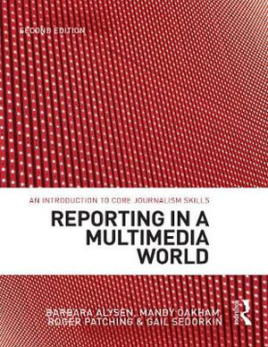 Reporting in a Multimedia World : An introduction to core journalism skills : 2nd Edition - Barbara Alysen