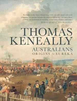 Australians : Volume 1 - Origins to Eureka - Thomas Keneally