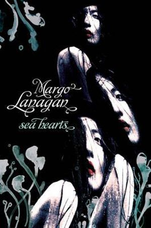 Sea Hearts : Winner of the 2013 CBCA for Older Readers - Margo Lanagan