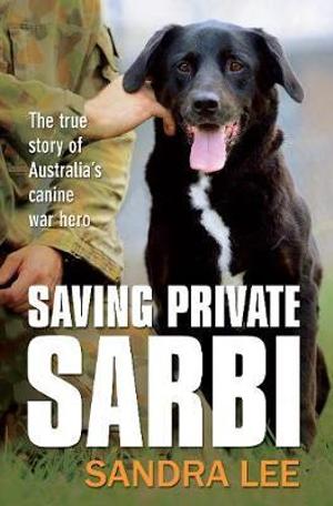 Saving Private Sarbi : The true story of Australia's canine war hero - Sandra Lee