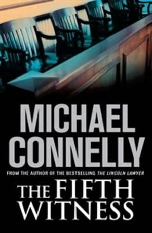 The Fifth Witness : Mickey Haller Series : Book 4 - Michael Connelly
