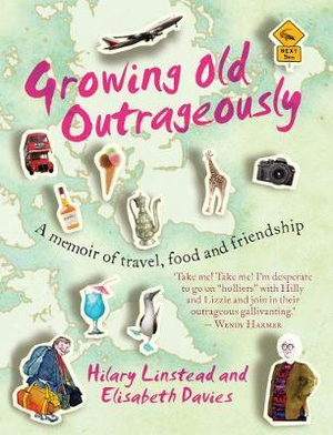 Growing Old Outrageously : A Memoir of Travel and Friendship - Hilary Linstead