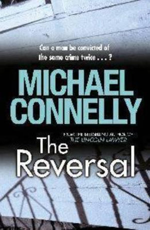 The Reversal : Detective Harry Bosch : Book 16 / Mickey Haller Series : Book 3 - Michael Connelly