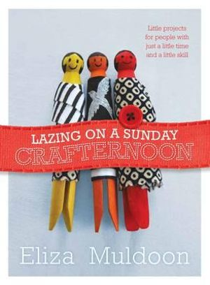 Lazing on a Sunday Crafternoon - Eliza Muldoon
