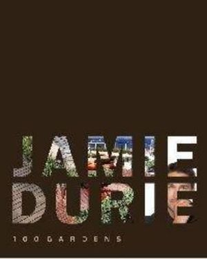 100 Gardens - Jamie Durie