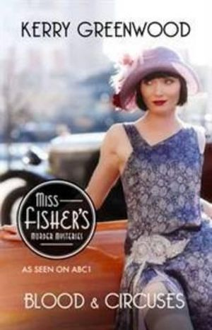 Blood and Circuses : A Phryne Fisher Mystery : Book 6 - Kerry Greenwood