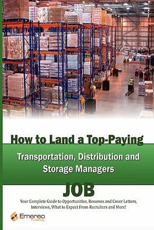 How to Land a Top-Paying Transportation, Distribution and Storage Job: Your Complete Guide to Opportunities, Resumes and Cover Letters, Interviews, Salaries, ... What to Expect From Recruiters and More! Brad Andrews