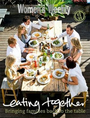 AWW Eating Together : Australian Women's Weekly - The Australian Women's Weekly