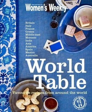 AWW World Table :  Favourite Recipes from Around the World : Australian Women's Weekly - Australian Women's Weekly