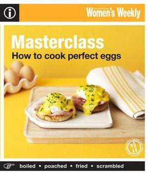 AWW How To Cook Perfect Eggs : Australian Women's Weekly - Australian Women's Weekly