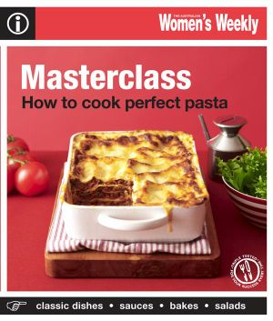 AWW How To Cook Perfect Pasta : Australian Women's Weekly - Australian Women's Weekly