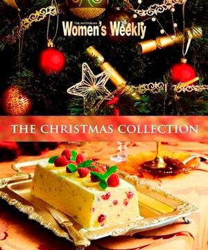 The AWW Christmas Collection : Australian Women's Weekly - Australian Women's Weekly