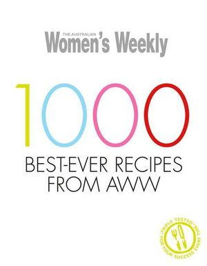 AWW 1000 Best-Ever Recipes from AWW : Australian Women's Weekly - Australian Women's Weekly