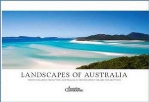 Landscapes of Australia : Photographs from the Australian Geographic Image Collection -  Australian Geographic