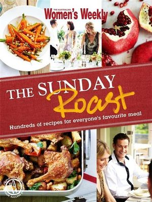 AWW The Sunday Roast : Australian Women's Weekly - Australian Women's Weekly