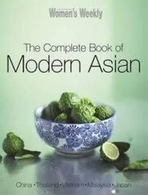 AWW The Complete Book Of Modern Asian : Australian Women's Weekly - Australian Women's Weekly