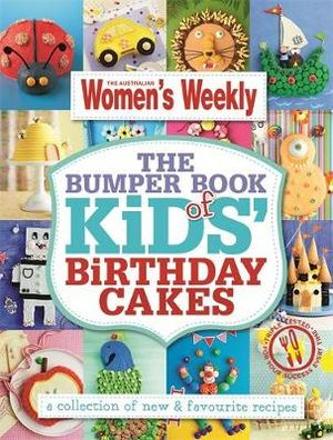 AWW The Bumper Book of Kids Birthday Cakes : Australian Women's Weekly - The Australian Women's Weekly