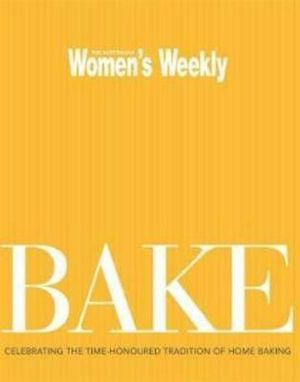 AWW Bake : Australian Women's Weekly - Australian Women's Weekly