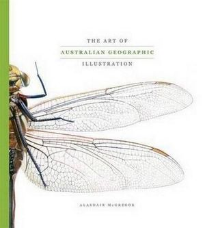 The Art of Australian Geographic Illustration : A collection of the best of Australian Geographic's natural history and - Alasdair McGregor