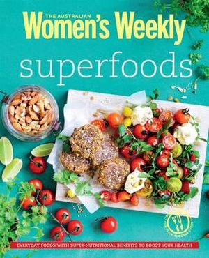 AWW Superfoods : Australian Women's Weekly - The Australian Women's Weekly