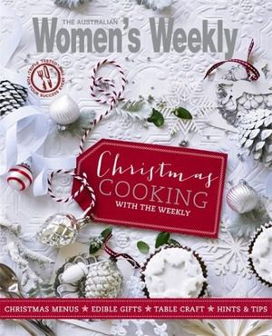 Christmas Cooking with the Weekly : Australian Women's Weekly - Australian Women's Weekly Weekly
