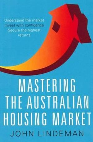 Mastering the Australian Housing Market - John Lindeman