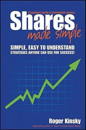 Shares Made Simple : The Beginner's Guide to Success - Roger Kinsky