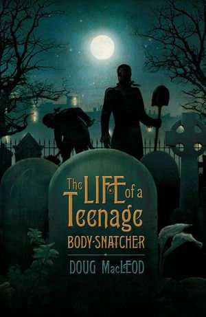 The Life of a Teenage Body-snatcher - Doug MacLeod