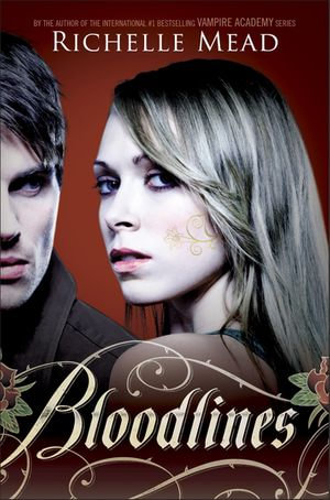 Bloodlines V1 : Bloodlines Book 1 - Richelle Mead
