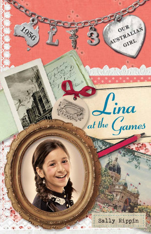Our Australian Girl : Lina at the Games Book 3 - Sally Rippin