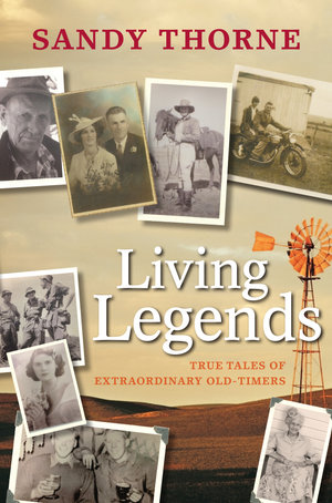 Living Legends : True Tales of Extraordinary Old-Timers - Sandy Thorne
